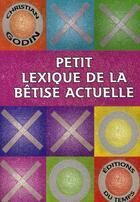 Couverture du livre « Petit lexique de la bêtise actuelle » de Christian Godin aux éditions Editions Du Temps