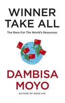 Couverture du livre « WINNER TAKE ALL - CHINA'S RACE FOR RESOURCES AND WHAT IT MEANS FOR THE WORLD » de Dambisa Moyo aux éditions Lane Allen