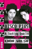 Couverture du livre « Disco Pigs & Sucking Dublin (NHB Modern Plays) » de Walsh Enda aux éditions Hern Nick Digital