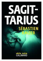 Couverture du livre « Sagittarius » de Sebastien Raizer aux éditions Gallimard