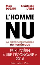 Couverture du livre « L'homme nu ; la dictature invisible du numérique » de Marc Dugain et Christophe Labbe aux éditions Plon