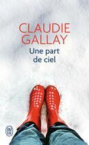 Couverture du livre « Une part de ciel » de Claudie Gallay aux éditions J'ai Lu