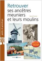 Couverture du livre « Retrouver ses ancêtres meuniers et leurs moulins (2e édition) » de Myriam Provence aux éditions Archives Et Culture