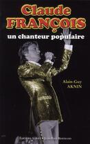 Couverture du livre « Claude François, un chanteur populaire » de Alain-Guy Aknin aux éditions Alphee.jean-paul Bertrand