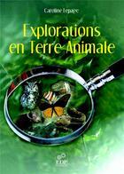 Couverture du livre « Explorations en terre animale » de Caroline Lepage aux éditions Edp Sciences