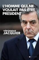 Couverture du livre « L'homme qui ne voulait pas être président » de Veronique Jacquier aux éditions L'artilleur