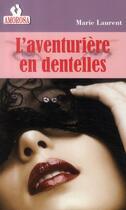 Couverture du livre « L'aventurière en dentelles » de Marie Laurent aux éditions Amorosa