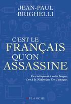Couverture du livre « C'est le français qu'on assassine » de Jean-Paul Brighelli et Franck Spengler aux éditions Blanche