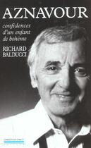 Couverture du livre « Aznavour - confidences d'un enfant de boheme » de Balducci Richard aux éditions Pirot