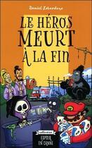 Couverture du livre « Le héros meurt à la fin » de Daniel Laverdure aux éditions Ada