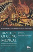 Couverture du livre « Traité de Qi Gong médical t.1 ; anatomie et physiologie énergétiques » de Jerry Alan Johnson aux éditions Chariot D'or