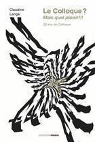 Couverture du livre « Le colloque ? mais quel plaisir ! » de Claudine Lange aux éditions Ovadia
