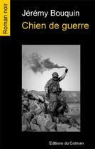 Couverture du livre « Chien de guerre » de Jeremy Bouquin aux éditions Editions Du Caiman