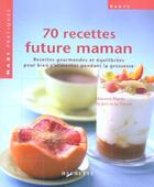 Couverture du livre « 70 Recettes Future Maman » de Marianne Paquin et Jean De La Tullaye aux éditions Hachette Pratique