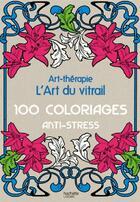 Couverture du livre « ART-THERAPIE ; l'art du vitrail ; 100 coloriages anti-stress » de Sophie Leblanc aux éditions Hachette Pratique