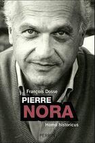 Couverture du livre « Pierre Nora » de Francois Dosse aux éditions Perrin