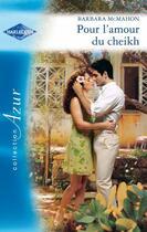 Couverture du livre « Pour l'amour du cheikh » de Barbara Mcmahon aux éditions Harlequin