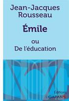 Couverture du livre « Emile ; ou De l'éducation » de Jean-Jacques Rousseau aux éditions Ligaran