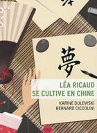 Couverture du livre « Léa Ricaud se cultive en Chine » de Karine Dulewski et Odyssee Dao aux éditions Naive