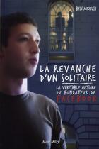 Couverture du livre « La revanche d'un solitaire ; la véritable histoire du fondateur de Facebook » de Ben Mezrich aux éditions Max Milo