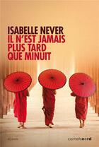 Couverture du livre « Il n'est jamais plus tard que minuit » de Isabelle Never aux éditions Carnets Nord