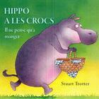Couverture du livre « Hippo à les crocs ; il ne pense qu'à manger » de Stuart Trotter aux éditions Succes Du Livre