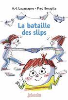 Couverture du livre « La bataille des slips » de Frederic Benaglia et Anne-Isabelle Lacassagne aux éditions Bayard Jeunesse