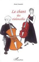 Couverture du livre « Le Chant Des Violoncelles » de Annie Stammler aux éditions L'harmattan