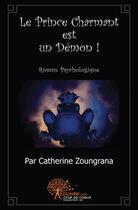 Couverture du livre « Le prince charmant est un démon ! » de Catherine Zoungrana aux éditions Edilivre-aparis
