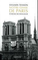 Couverture du livre « Notre-Dame de Paris ; ô reine de douleur » de Sylvain Tesson aux éditions Des Equateurs