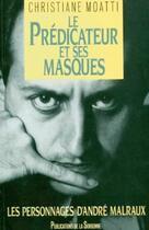 Couverture du livre « Le prédicateur et ses masques ; les personnages d'André Malraux » de Christian Moatti aux éditions Publications De La Sorbonne