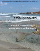 Couverture du livre « Fish and ships ; production et commerce des salsamenta durant l'Antiquité » de Collectif aux éditions Errance