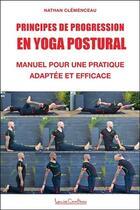 Couverture du livre « Principes de progression en yoga postural ; manuel pour une pratique adaptée et efficace » de Nathan Clemenceau aux éditions Louise Courteau