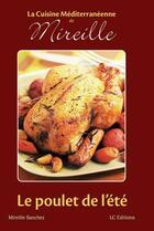 Couverture du livre « La cuisine méditerranéenne de Mireille ; le poulet de l'été » de Mireille Sanchez aux éditions Editions Lc