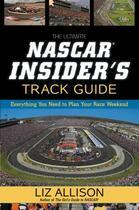 Couverture du livre « The Ultimate NASCAR Insider's Track Guide » de Allison Liz aux éditions Center Street