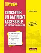 Couverture du livre « Concevoir un bâtiment accessible aux personnes handicapées (2e édition) » de Patrick Grepinet aux éditions Le Moniteur