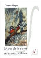 Couverture du livre « Même de la pierre naissent des papillons » de Florence Maquet aux éditions Thierry Sajat