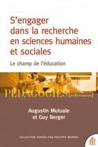 Couverture du livre « S'engager dans la recherche en sciences humaines et sociales ; le champ de l'éducation » de Augustin Mutuale et Guy Berger aux éditions Esf