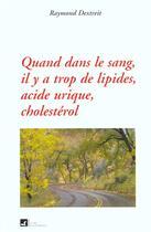Couverture du livre « Quand dans le sang, il y a trop de lipides, acide urique, cholestérol » de Raymond Dextreit aux éditions Vivre En Harmonie