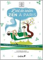Couverture du livre « L'art de rester zen à Paris » de Alexandra De Lassus aux éditions Chene