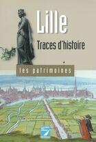 Couverture du livre « Lille ; traces d'histoires » de Jean-Marie Duhamel aux éditions La Voix Du Nord