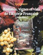 Couverture du livre « Hommes, vignes et vins de l'Algérie française (1830-1962) » de Birebent aux éditions Gandini Jacques