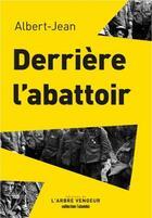 Couverture du livre « Derrière l'abattoir » de Albert-Jean aux éditions L'arbre Vengeur
