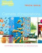 Couverture du livre « Carnets D'Inspirations ; Exprimez-Vous Par La Decoration » de Tricia Guild aux éditions Dessain Et Tolra