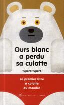 Couverture du livre « Ours blanc a perdu sa culotte » de Tupera Tupera aux éditions Albin Michel Jeunesse