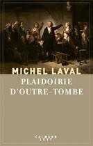 Couverture du livre « Plaidoirie d'outre-tombe » de Michel Laval aux éditions Calmann-levy