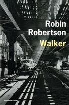 Couverture du livre « Walker » de Robin Robertson aux éditions Editions De L'olivier