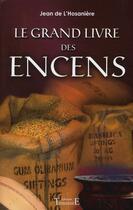 Couverture du livre « Le grand livre des encens » de Jean De L'Hosaniere aux éditions Trajectoire
