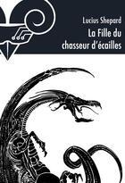 Couverture du livre « La fille du chasseur d'écailles » de Lucius Shepard aux éditions Le Belial