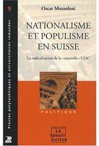 Couverture du livre « Nationalisme et populisme en Suisse ; la radicalisation de la nouvelle. udc » de Oscar Mazzoleni aux éditions Ppur